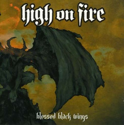 "High On Fire - ""Blessed Black Wings"""